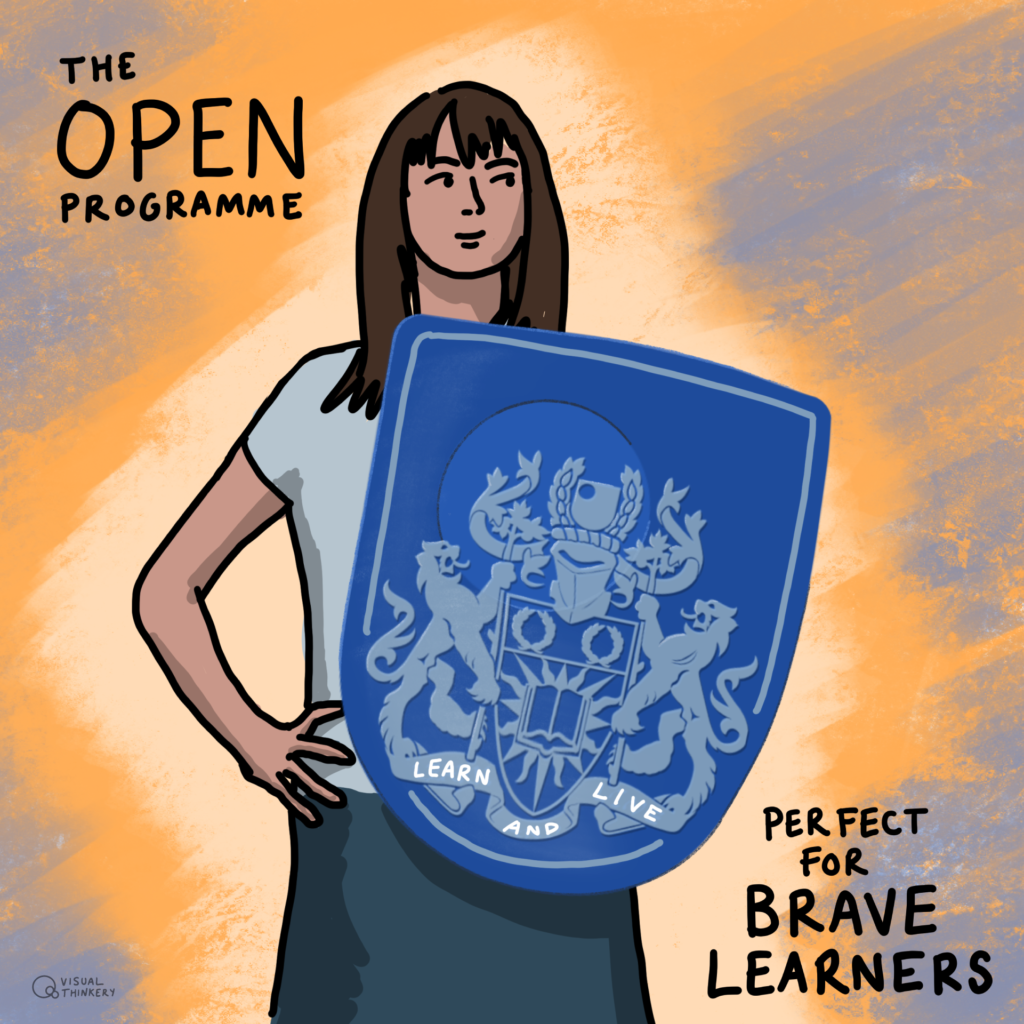 Woman holding a shield with the OU logo, reading The Open Programme, Perfect for Brave Learners